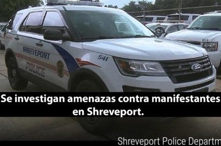 Se investigan amenazas contra manifestantes en Shreveport.